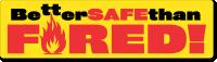 Better Safe than Fired Bumper Stickers